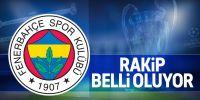 Fenerbahçe'nin rakibi belli oluyor