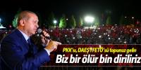 Cumhurbaşkanı Erdoğan: FETÖ, PYD, DAEŞ, YPG topunuz gelin
