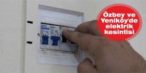 Özbey ve Yeniköy'de  elektrik kesintisi