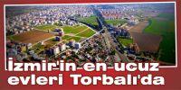 İzmir'in en ucuz evleri Torbalı'da