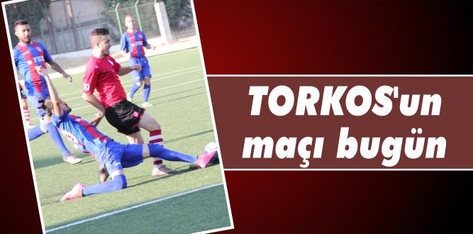 TORKOS'un maçı bugün