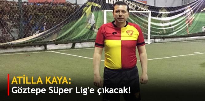 Kaya: Göztepe Süper Lig'e çıkacak!