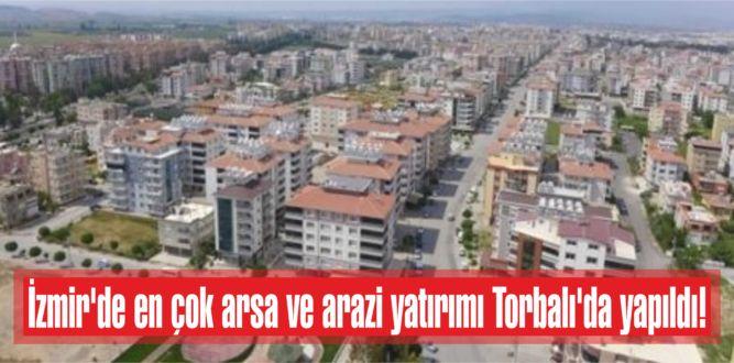 İzmir'de en çok arsa ve arazi yatırımı Torbalı'da yapıldı!