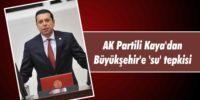 AK Partili Kaya'dan  Büyükşehir'e 'su' tepkisi