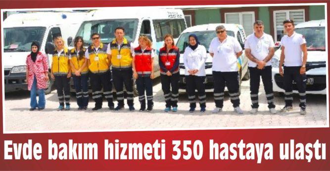 Evde bakım hizmeti 350 hastaya ulaştı