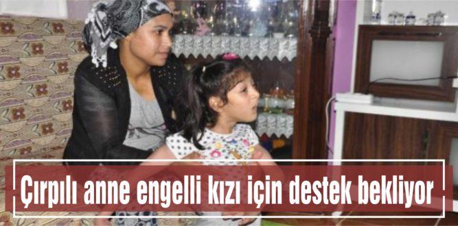 Çırpılı anne engelli kızı için destek bekliyor
