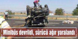 Minibüs devrildi, sürücü ağır yaralandı