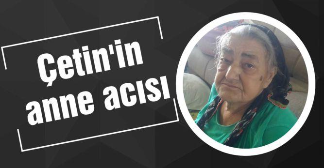 Çetin'in anne acısı