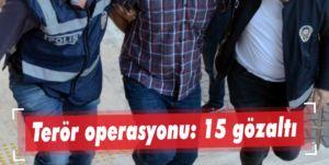 Terör operasyonu: 15 gözaltı