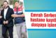 Emrah Serbes'in hastane kayıtları dosyaya işlendi