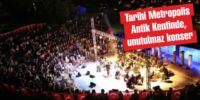 Tarihi Metropolis Antik Kentinde unutulmaz konser