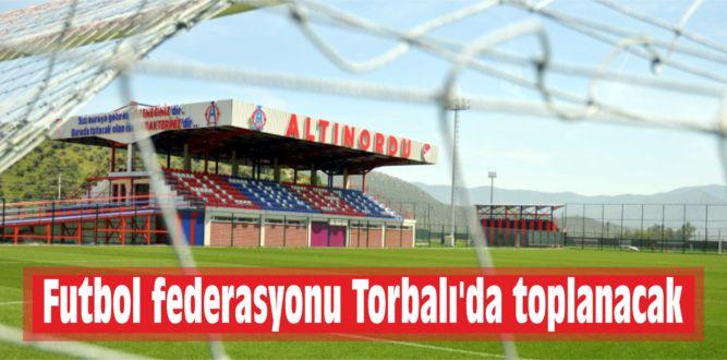 Futbol federasyonu Torbalı'da toplanacak