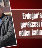 Erdoğan'a hakaret gerekçesi  ile şikayet edilen kadın beraat etti