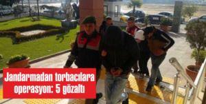 Jandarmadan torbacılara operasyon: 5 gözaltı