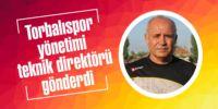 Torbalıspor yönetimi teknik direktörü gönderdi