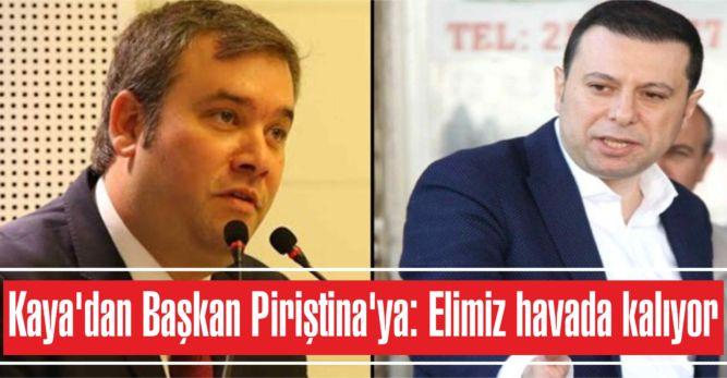 Kaya'dan Başkan Piriştina'ya: Elimiz havada kalıyor