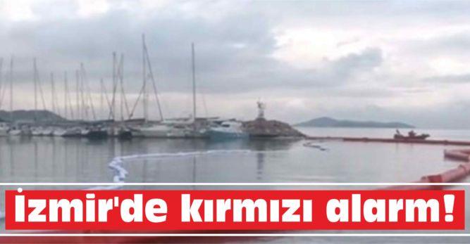 İzmir'de kırmızı alarm!