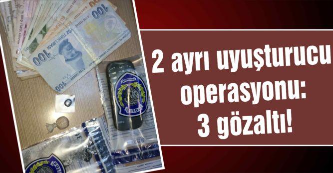 2 ayrı uyuşturucu operasyonu: 3 gözaltı!