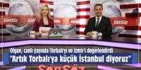"""""""Artık Torbalı'ya küçük İstanbul diyoruz"""""""