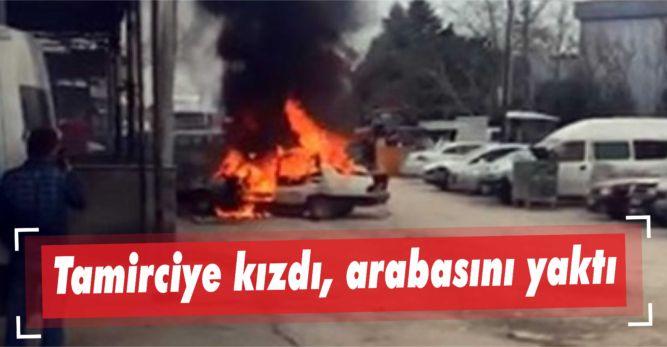 Tamirciye kızdı, arabasını yaktı