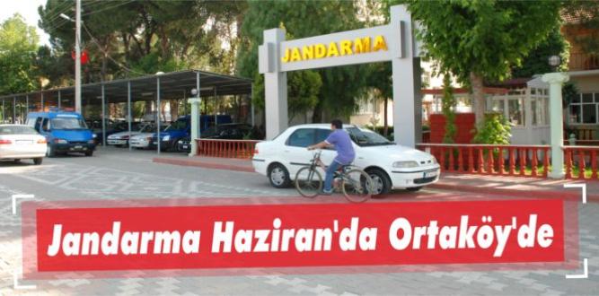 Jandarma Haziran'da Ortaköy'de