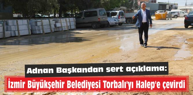 İzmir Büyükşehir Belediyesi  Torbalı'yı Halep'e çevirdi