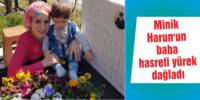 Minik Harun'un baba hasreti yürek dağladı