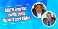 MHP'li Oral'dan meclis  üyesi Vurur'a sert sözler