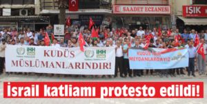 İsrail katliamı protesto edildi!