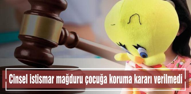 Cinsel istismar mağduru çocuğa koruma kararı verilmedi