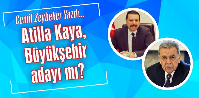 Atilla Kaya, Büyükşehir adayı mı?