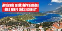Antalya'da satılık daire almadan önce nelere dikkat edilmeli?