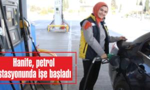 Hanife, petrol istasyonunda işe başladı