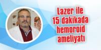 Lazer ile 15 dakikada hemoroid ameliyatı