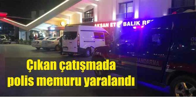 Çıkan çatışmada polis memuru yaralandı