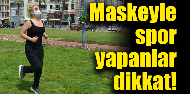 'Maskeyle spor yapmak ölümcül olabilir'