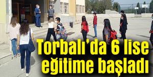 Torbalı'da 6 lise eğitime başladı