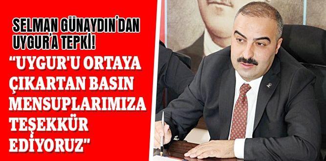 SELMAN GÜNAYDIN'DAN UYGUR'A TEPKİ!