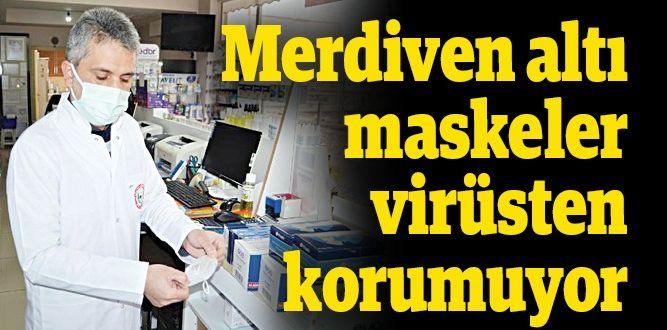 Merdiven altı maskeler virüsten korumuyor