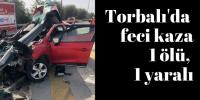 Torbalı'da feci kaza: 1 ölü, 1 yaralı