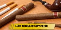 Lüks tütünlere ÖTV zammı