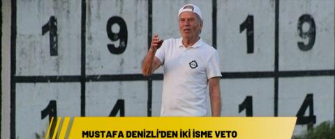 Mustafa Denizli'den iki isme veto