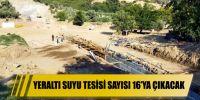 Yeraltı suyu tesisi sayısı 16'ya çıkacak