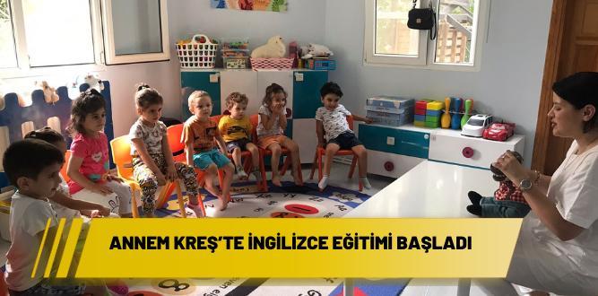 Annem Kreş'te İngilizce Eğitimi başladı